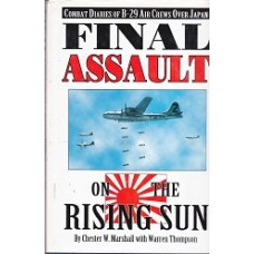 Combat Diaries Of B-29 Air Crews Over Japan - Final Assault - On The Rising Sun - By Chester W Marshall With Warren Thompson - USED