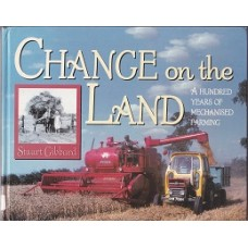 Change On The Land - A Hundred Years Of Mechanised Farming - By Stuart Gibbard - USED