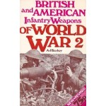 British & American Infantry Weapons Of World War 2 - A J Barker - USED