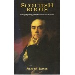 Scottish Roots A Step By Step Guide For Ancestor-Hunters - By Alwyn James - 1995 - USED