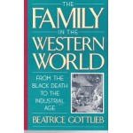 The Family In The Western World - From Black Death To The Industrial Age - By Beatrice Gottlieb - USED